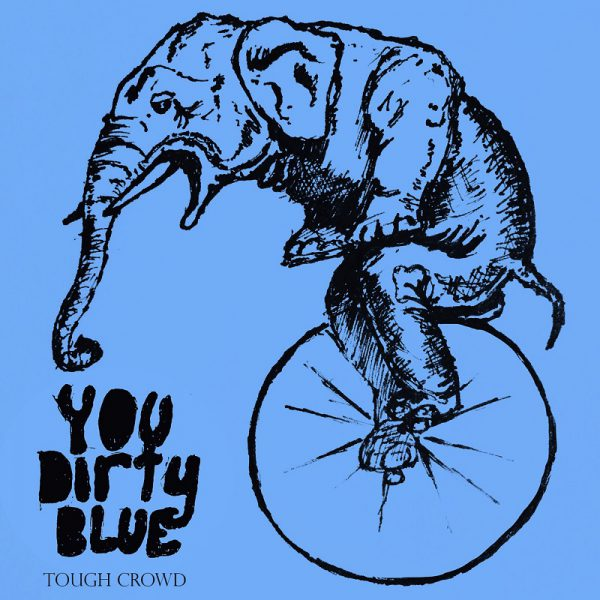 Tough Crowd EP – You Dirty Blue / Out from 15th December