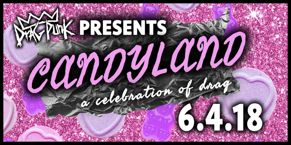 BPREVIEW: Dragpunk presents: Candyland @ The Nightingale Club 06.04.18