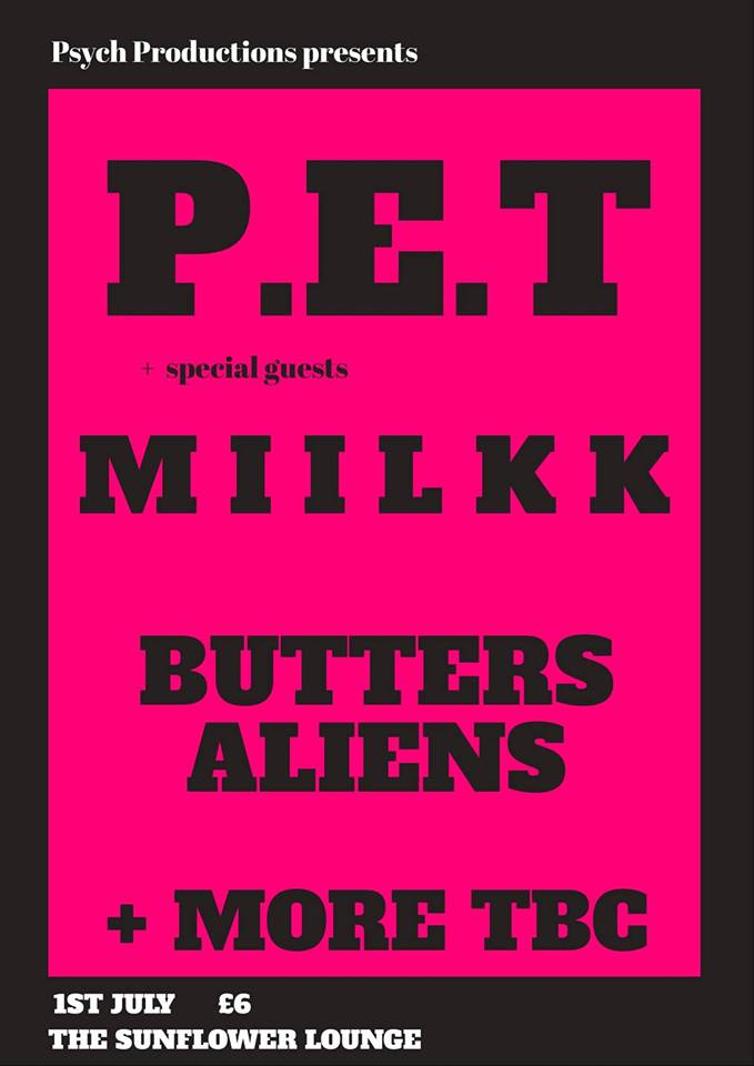 P.E.T + Miilkk, The Butters Aliens, Flares @ The Sunflower Lounge 01.07.18